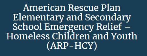 American Rescue Plan Elementary and Secondary School Emergency Relief – Homeless Children and Youth (ARP-HCY)