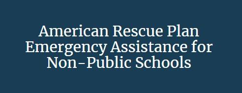 American Rescue Plan Emergency Assistance to Non-Public Schools (ARP EANS)